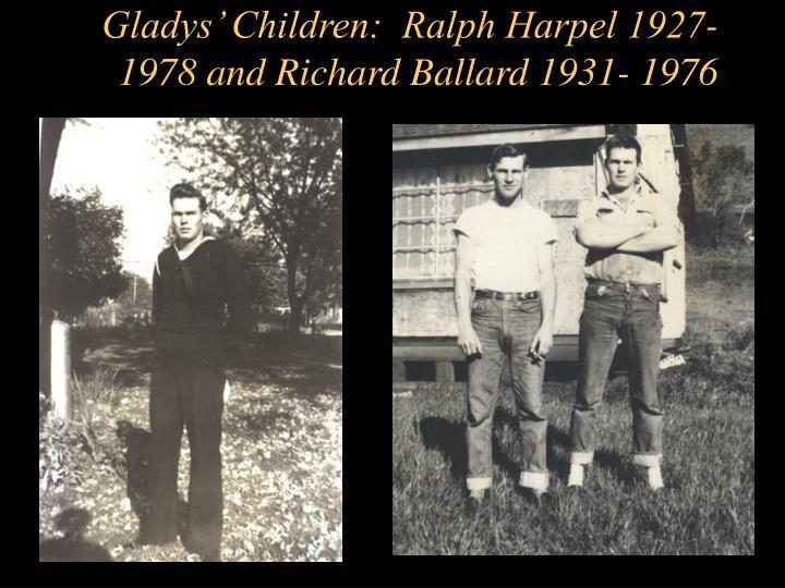 Gladys' Children:  Ralph Harpel 1927- 1978 and Richard Ballard 1931- 1976