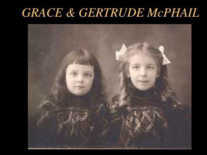 GRACE & GERTRUDE McPHAIL