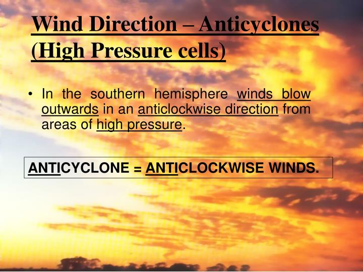 Wind Direction – Anticyclones (High Pressure cells)