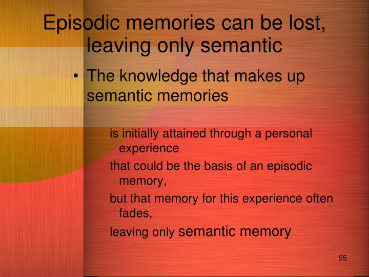 Episodic memories can be lost, leaving only semantic