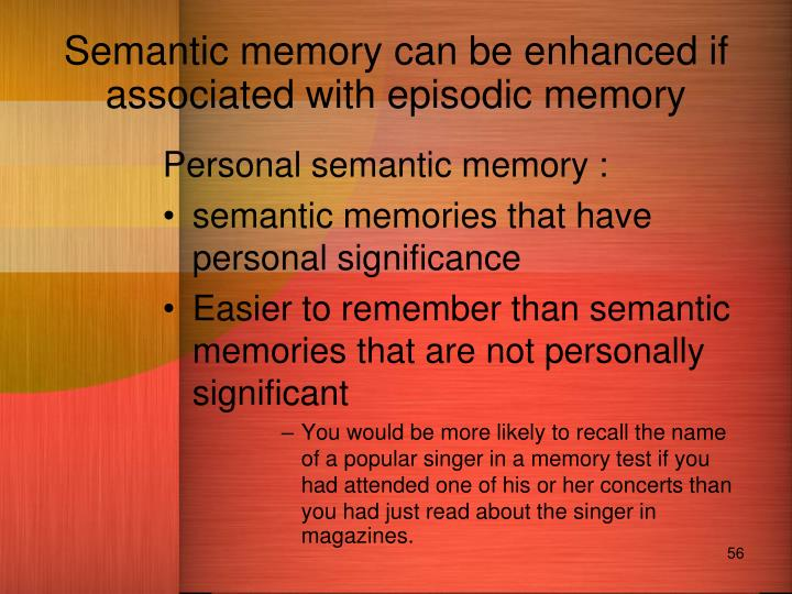 Semantic memory can be enhanced if associated with episodic memory
