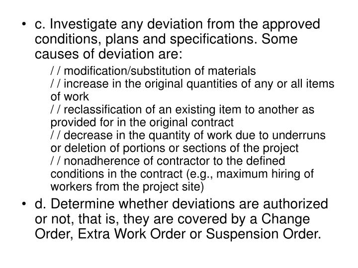 c. Investigate any deviation from the approved conditions, plans and specifications. Some causes of deviation are: