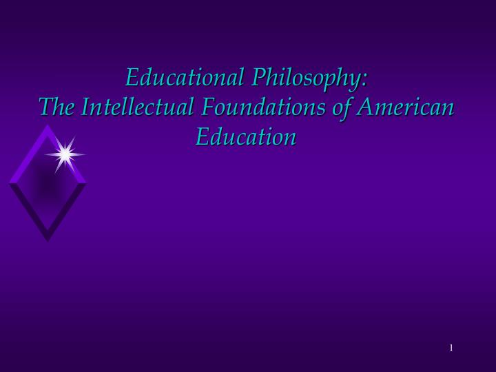 educational philosophy the intellectual foundations of american education n.