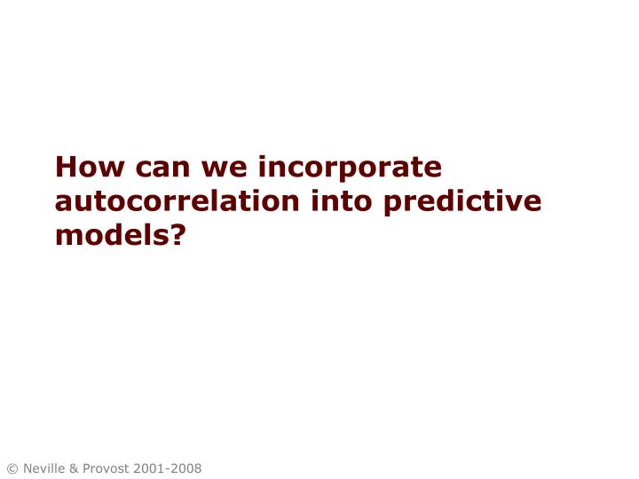 How can we incorporate autocorrelation into predictive models?
