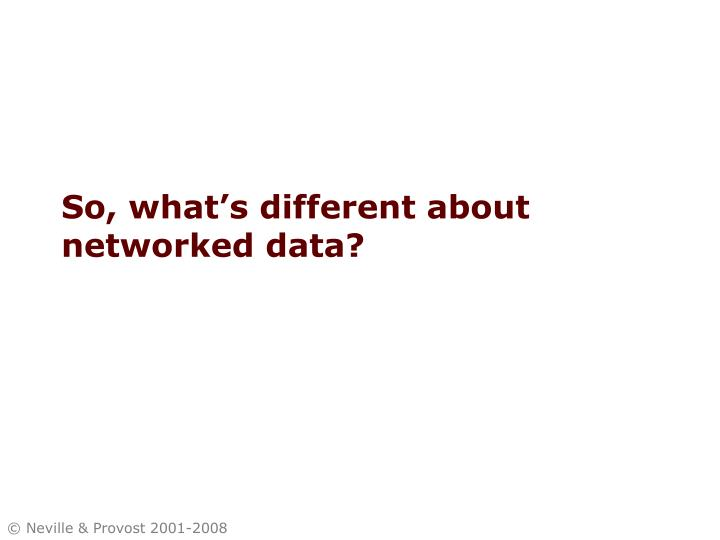 So, what's different about networked data?