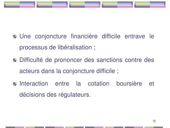 Une conjoncture financière difficile entrave le processus de libéralisation ;
