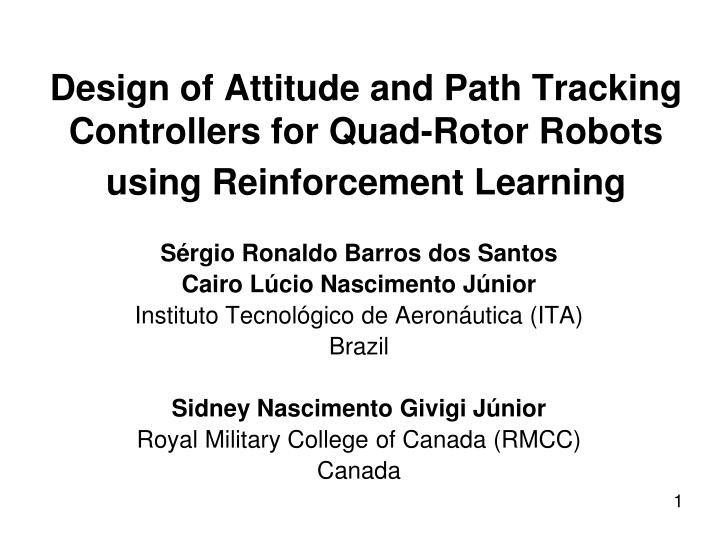 Design of attitude and path tracking controllers for quad rotor robots using reinforcement learning