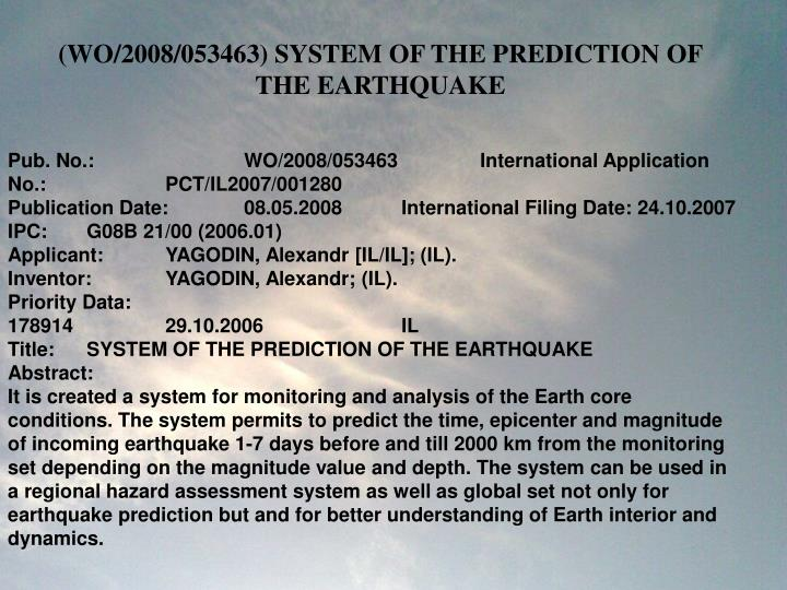 (WO/2008/053463) SYSTEM OF THE PREDICTION OF THE EARTHQUAKE