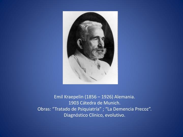 Emil Kraepelin (1856 – 1926) Alemania.