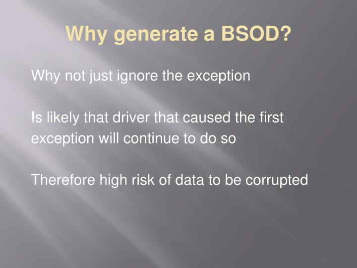 Why generate a BSOD?