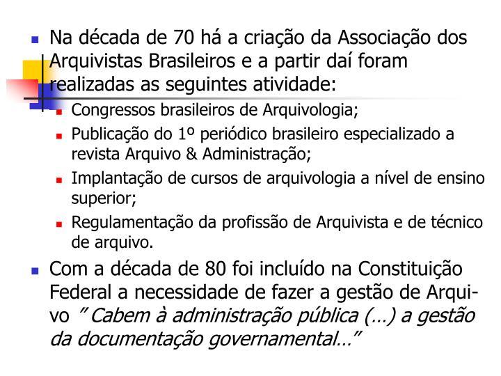 Na década de 70 há a criação da Associação dos Arquivistas Brasileiros e a partir daí foram realizadas as seguintes atividade: