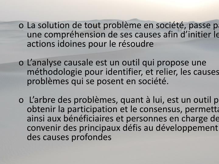 La solution de tout problème en société, passe par une compréhension de ses causes afin d'initier les actions idoines pour le résoudre