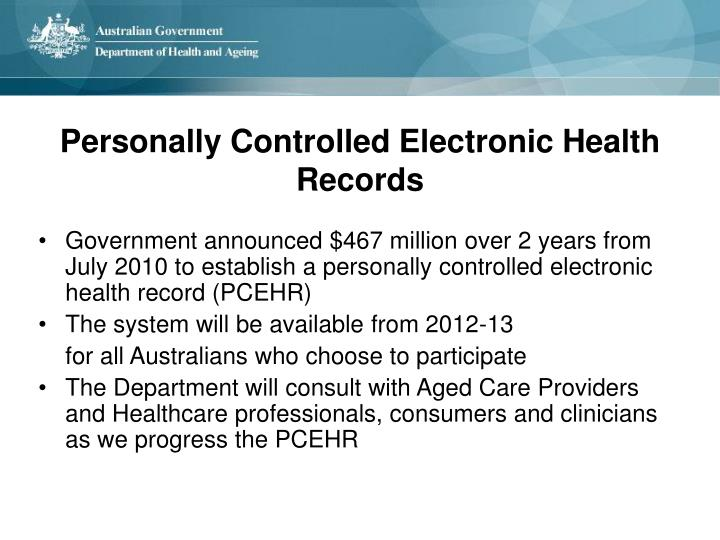 Government announced $467 million over 2 years from July 2010 to establish a personally controlled electronic health record (PCEHR)