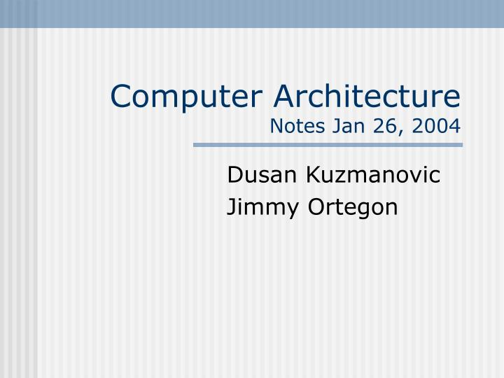 computer architecture notes jan 26 2004 n.