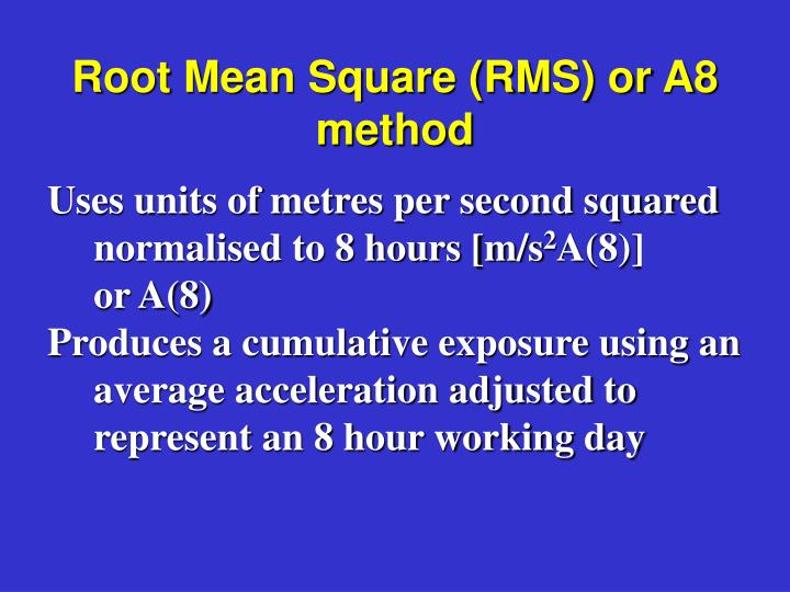 Root Mean Square (RMS) or A8 method