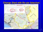 change shed with re use selection