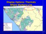 display options thermals where workers live
