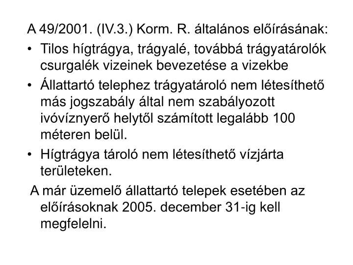 A 49/2001. (IV.3.) Korm. R. általános előírásának:
