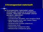 8 kromogeeniset materiaalit
