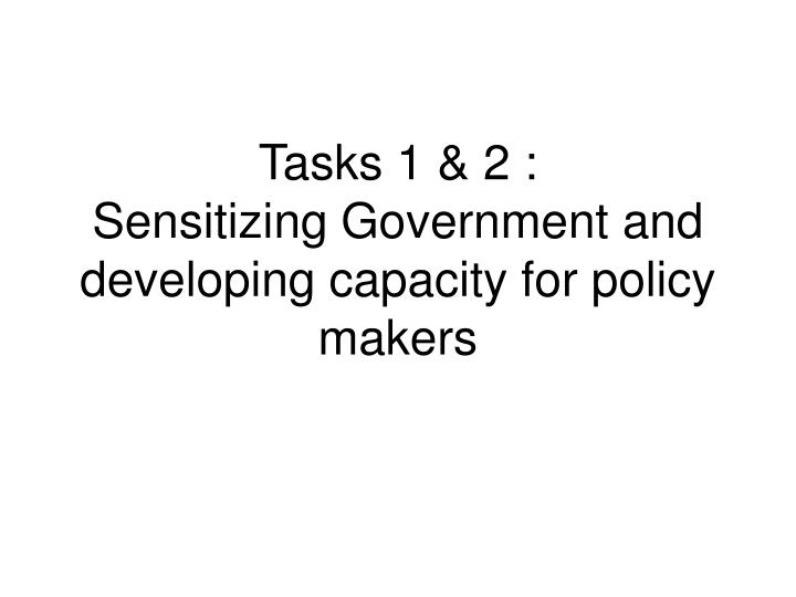 tasks 1 2 sensitizing government and developing capacity for policy makers