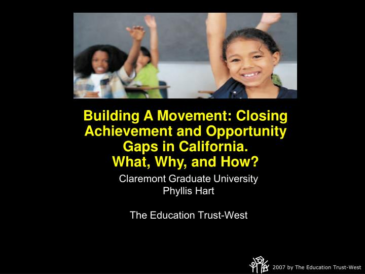 building a movement closing achievement and opportunity gaps in california what why and how n.