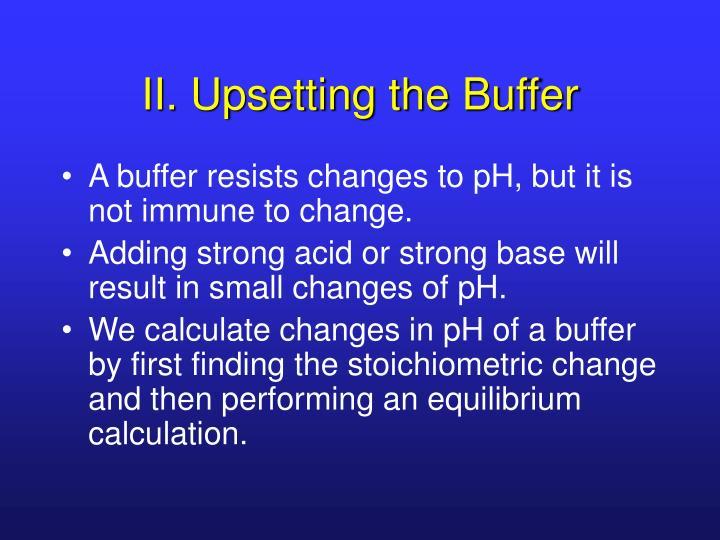 II. Upsetting the Buffer
