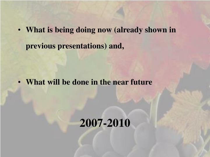 What is being doing now (already shown in previous presentations) and,