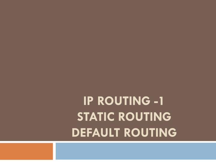 ip routing 1 static routing default routing n.