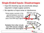 single ended inputs disadvantages