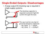 single ended outputs disadvantages