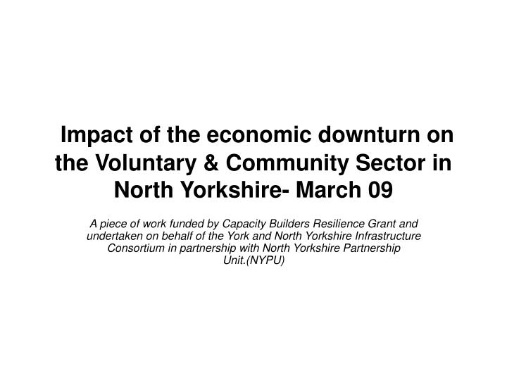 impact of the economic downturn on the voluntary community sector in north yorkshire march 09 n.