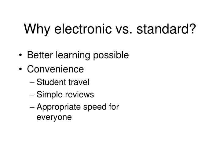 Why electronic vs standard