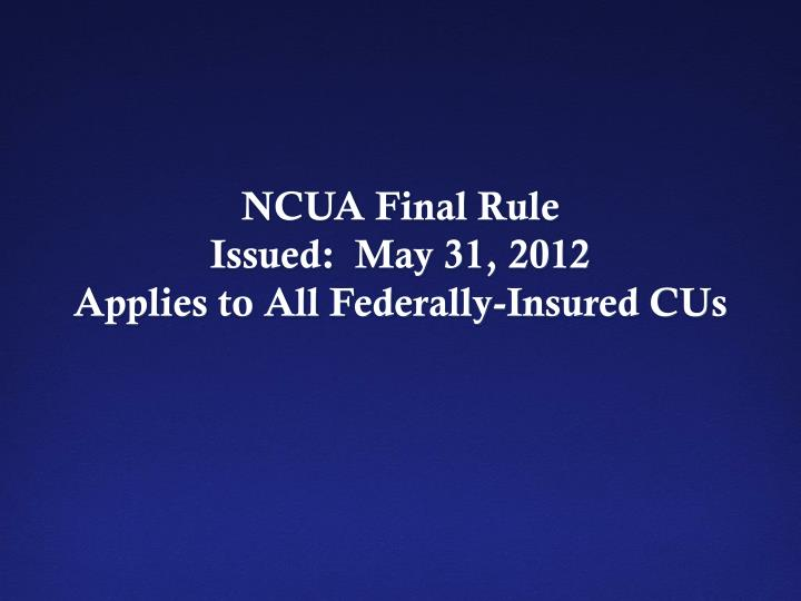 Ncua final rule issued may 31 2012 applies to all federally insured cus