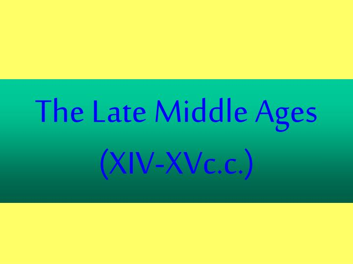 the late middle ages xiv xvc c n.