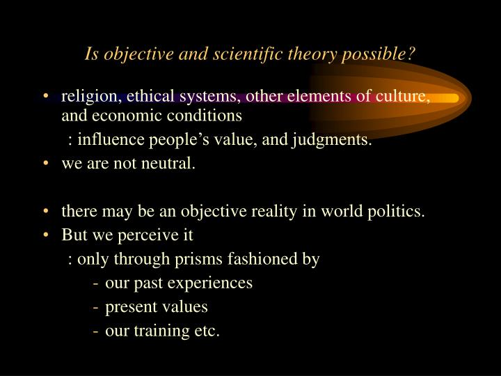 Is objective and scientific theory possible?