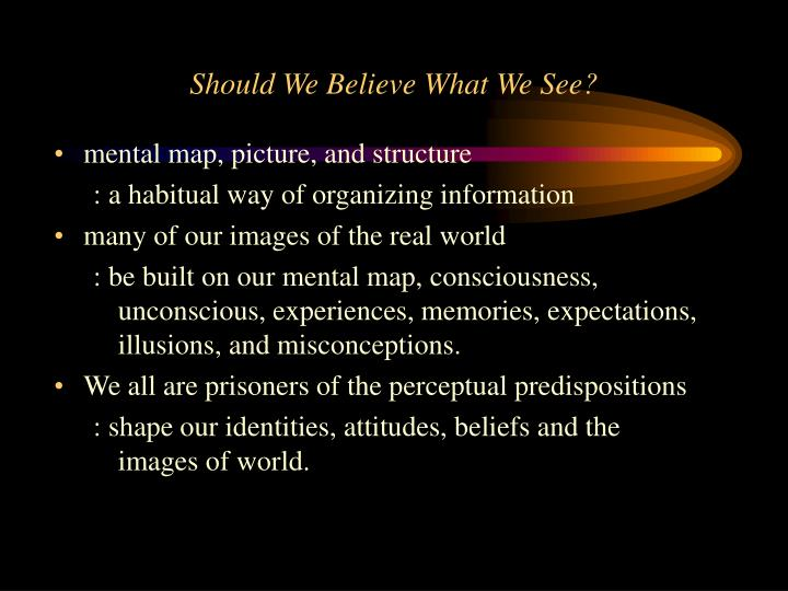 Should We Believe What We See?