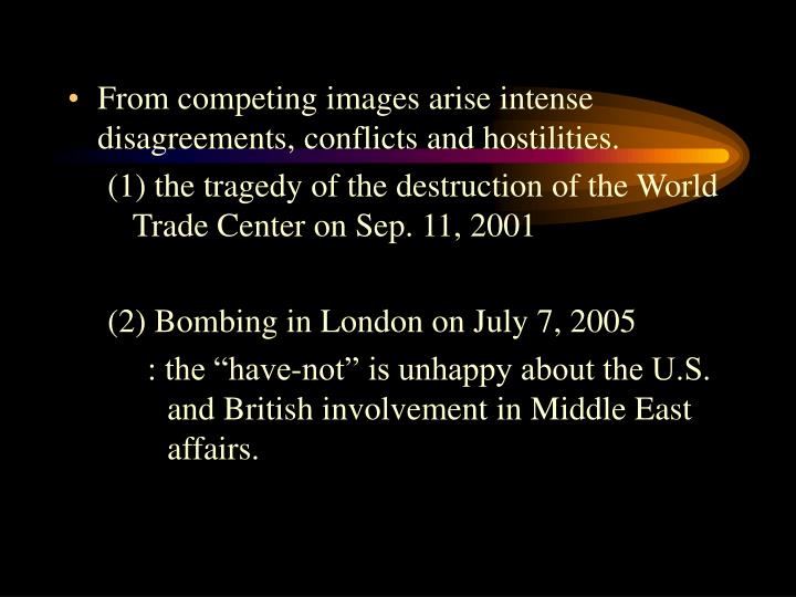 From competing images arise intense disagreements, conflicts and hostilities.