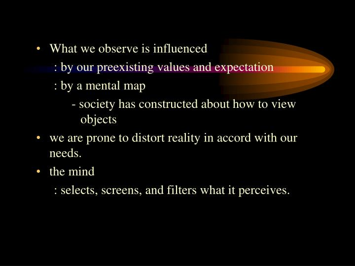 What we observe is influenced