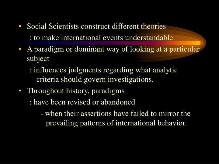 Social Scientists construct different theories