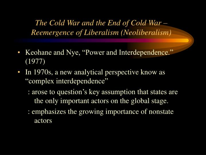 The Cold War and the End of Cold War – Reemergence of Liberalism (Neoliberalism)