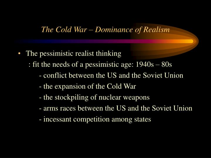 The Cold War – Dominance of Realism