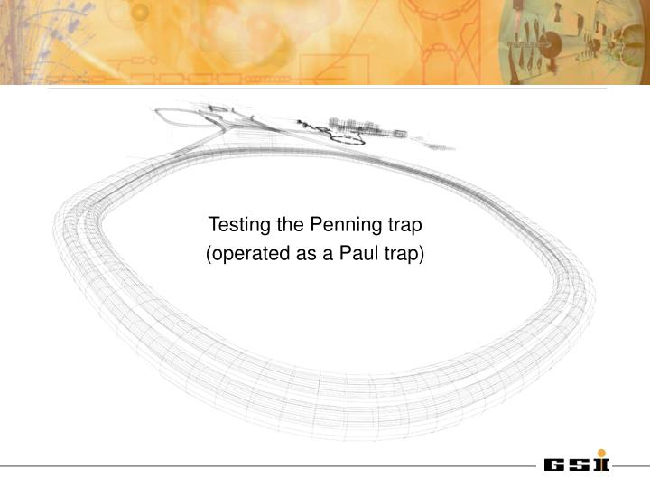testing the penning trap operated as a paul trap n.