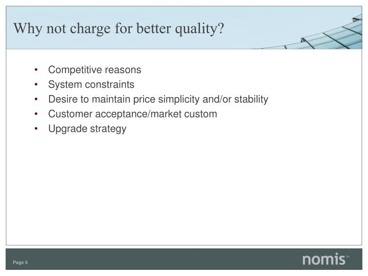 Why not charge for better quality?