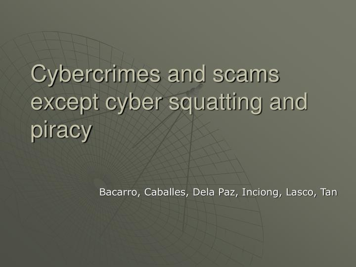 cybercrimes and scams except cyber squatting and piracy n.