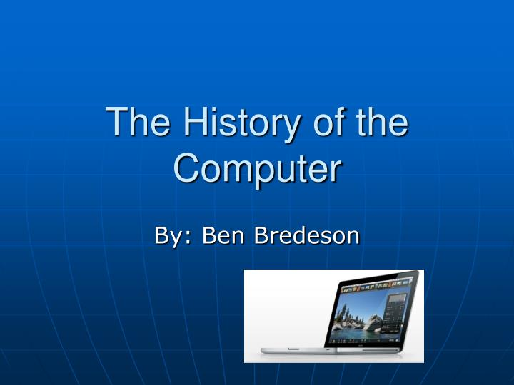 history of the computer Easy science for kids all about computers: history, components and future learn more about computers with our science for kids website on computers.