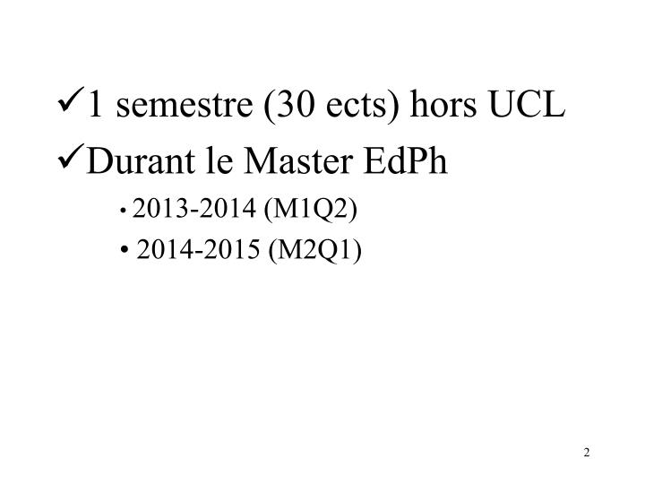 1 semestre 30 ects hors ucl durant le master edph 2013 2014 m1q2 2014 2015 m2q1