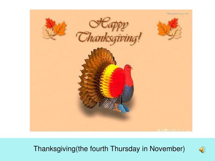 Thanksgiving(the fourth Thursday in November)