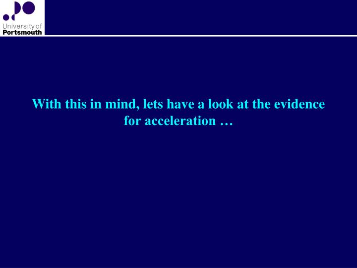 With this in mind, lets have a look at the evidence for acceleration …