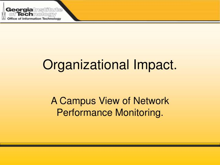 organizational impact What impact will your project have on your organization this assessment will help you and your stakeholders understand various types of impacts and better prepare to deal with them.