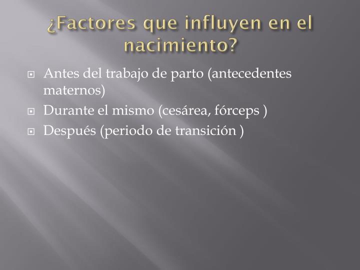 ¿Factores que influyen en el nacimiento?